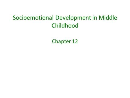 Socioemotional Development in Middle Childhood Chapter 12.