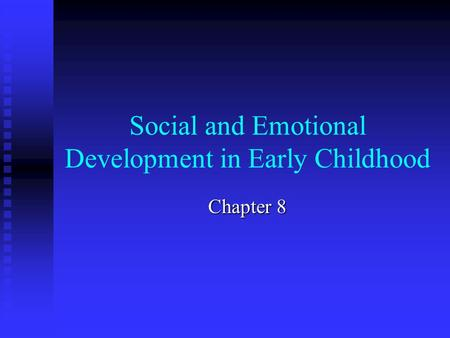 Social and Emotional Development in Early Childhood Chapter 8.