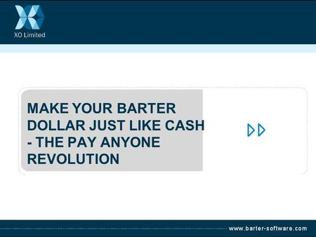 MAKE YOUR BARTER DOLLAR JUST LIKE CASH - THE PAY ANYONE REVOLUTION.