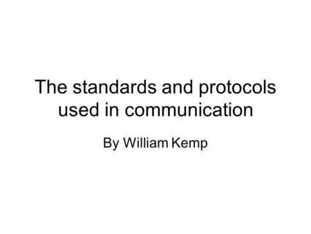 The standards and protocols used in communication By William Kemp.