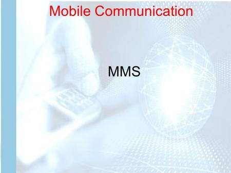 Mobile Communication MMS. Mobile Communication Multimedia Messaging Service (MMS) is a standard for telephone messaging systems that allows sending messages.