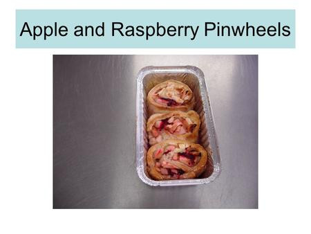 Apple and Raspberry Pinwheels. Learning Intentions You will be able to work well as a member of a team. You will know how to modify a recipe to make it.