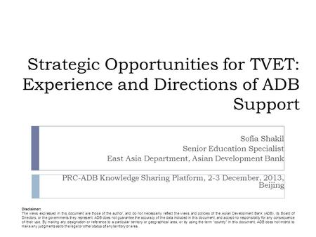 Strategic Opportunities for TVET: Experience and Directions of ADB Support Sofia Shakil Senior Education Specialist East Asia Department, Asian Development.