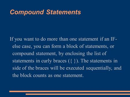 Compound Statements If you want to do more than one statement if an IF- else case, you can form a block of statements, or compound statement, by enclosing.