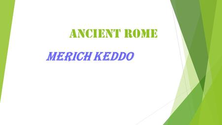 Ancient Rome MERICH KEDDO. CIRCUS MAXIMUS The circus Maximus is an ancient Rome chariot racing stadium in Rome, and was the first Largest stadium in ancient.