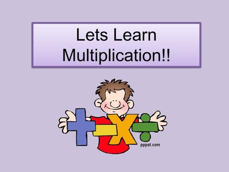 Lets Learn Multiplication!! Multiplication Song Multiplication Game Multiplication Times Table Multiplication Times Table Please click each box below.