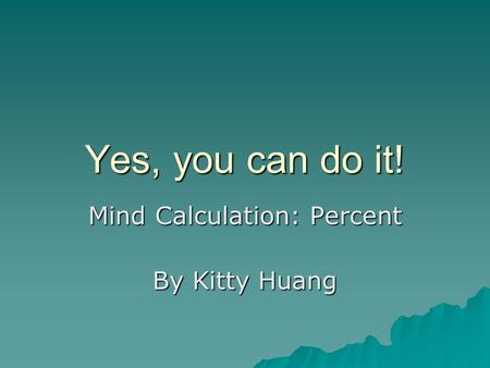 Yes, you can do it! Mind Calculation: Percent By Kitty Huang.