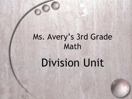 Ms. Avery's 3rd Grade Math Division Unit. ::: Introduction ::: In this unit, we will be studying division for 9 days, followed by assessments over 2-3.
