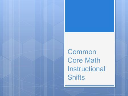 Common Core Math Instructional Shifts. Introduction  Be college and career ready  Greater master through focus and coherence  Aspirations for math.