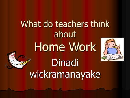 What do teachers think about Home Work Dinadi wickramanayake.