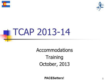 1 TCAP 2013-14 Accommodations Training October, 2013 PACESetters!