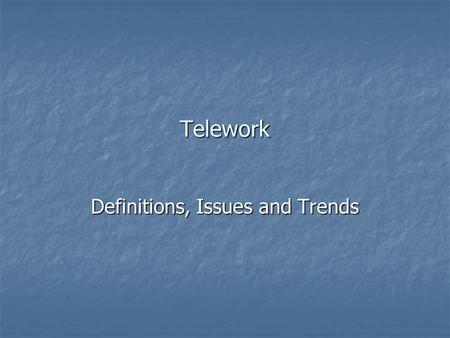 Telework Definitions, Issues and Trends. Teleworker!