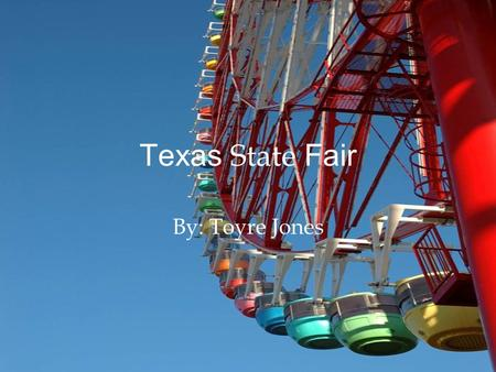 Texas State Fair By: Toyre Jones. Rules and Regulations All clothes should be worn. Shoes should be worn Must have tickets ready to go. All children should.