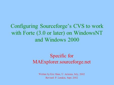 Configuring Sourceforge's CVS to work with Forte (3.0 or later) on WindowsNT and Windows 2000 Specific for MAExplorer.sourceforge.net Written by Eric Shen,
