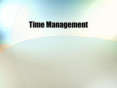 Time Management. What's My Motivation? What clear goals do I have in mind to manage my time better?