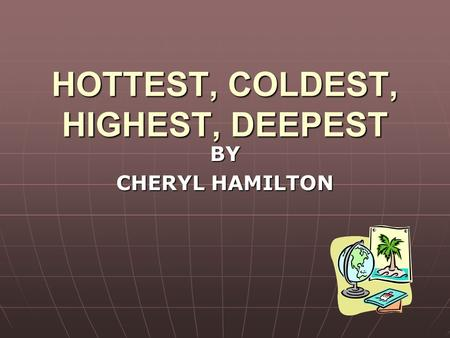 HOTTEST, COLDEST, HIGHEST, DEEPEST BY CHERYL HAMILTON.
