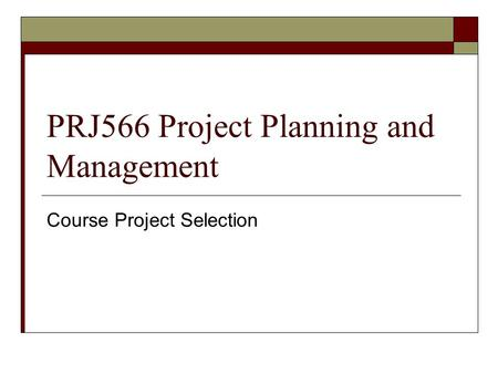PRJ566 Project Planning and Management Course Project Selection.