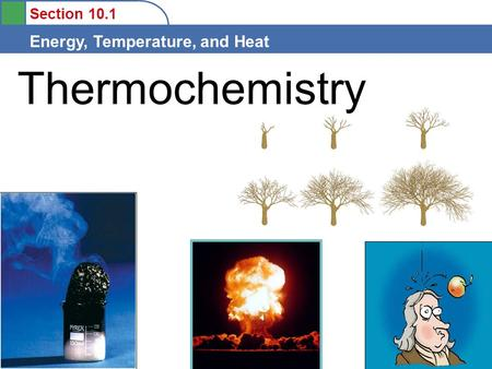 Section 10.1 Energy, Temperature, and Heat Thermochemistry.