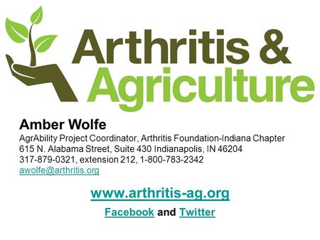 Amber Wolfe AgrAbility Project Coordinator, Arthritis Foundation-Indiana Chapter 615 N. Alabama Street, Suite 430 Indianapolis, IN 46204 317-879-0321,