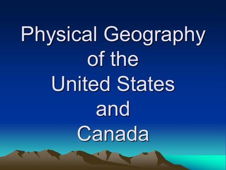 Physical Geography of the United States and Canada.