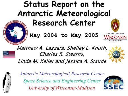 May 2004 to May 2005 Status Report on the Antarctic Meteorological Research Center May 2004 to May 2005 Matthew A. Lazzara, Shelley L. Knuth, Charles R.
