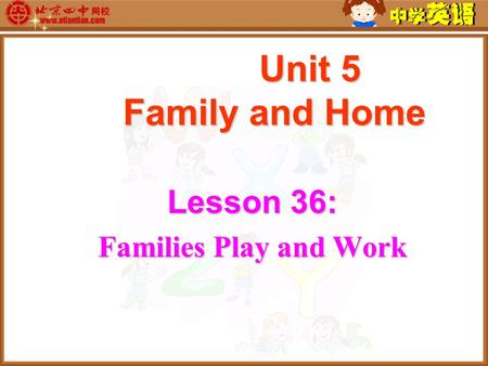 Unit 5 Family and Home Unit 5 Family and Home Lesson 36: Families Play and Work.