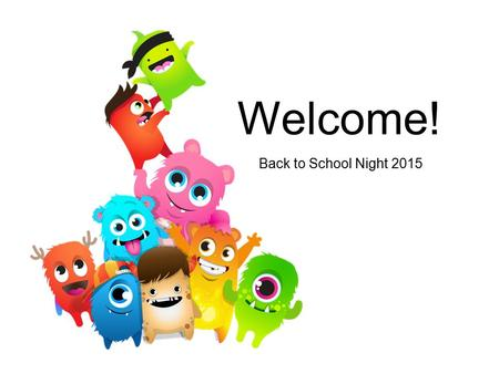Welcome! Back to School Night 2015. Classroom Expectations This year we will be focusing on building important life skills such as working hard and participating.