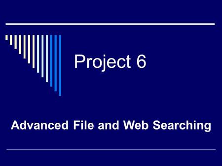 Project 6 Advanced File and Web Searching. 2 CHAPTER OBJECTIVES  Begin a new file or folder search, save a search, and find a file using a saved search.