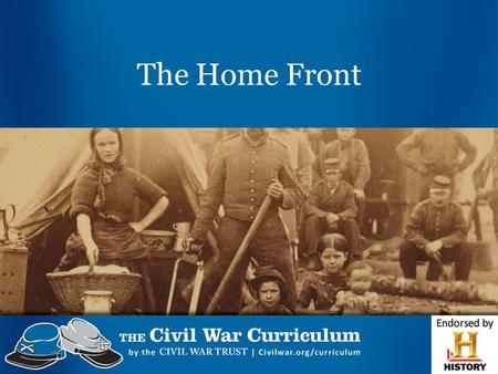 The Home Front. The Civil War touched the lives of every American family, North and South.