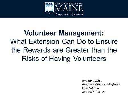 Volunteer Management: What Extension Can Do to Ensure the Rewards are Greater than the Risks of Having Volunteers Jennifer Lobley Associate Extension Professor.