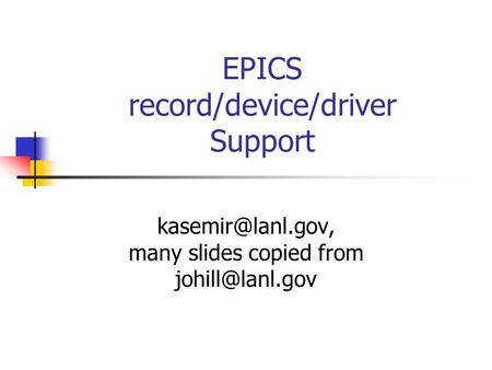 EPICS record/device/driver Support many slides copied from