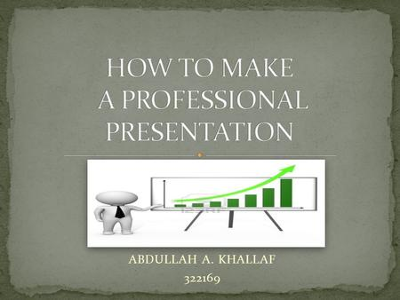ABDULLAH A. KHALLAF 322169. Because everyone faces problems with the presentation. This is the reason what I choose this topic to talk about it. I hope.