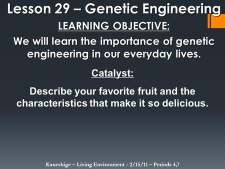 Lesson 29 – Genetic Engineering LEARNING OBJECTIVE: We will learn the importance of genetic engineering in our everyday lives. Kaneshige – Living Environment.