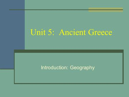 Unit 5: Ancient Greece Introduction: Geography. Ancient Greece.