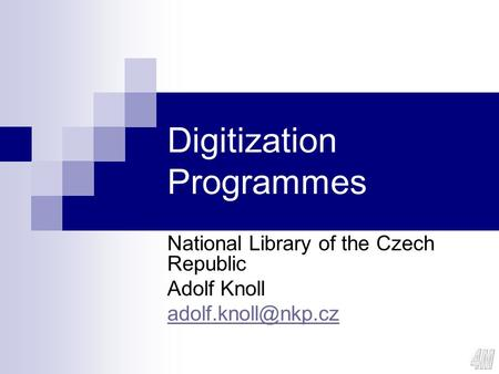 Digitization Programmes National Library of the Czech Republic Adolf Knoll