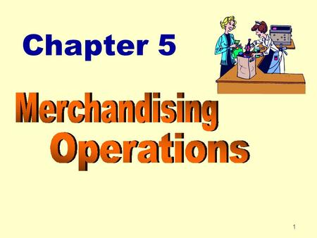 1 Chapter 5. 2 Chapter 5 Merchandising Operations After studying Chapter 5, you should be able to: zIdentify the differences between a service enterprise.
