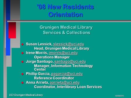 UCI Grunigen Medical Library 10/28/2015 '08 New Residents Orientation Grunigen Medical Library Services & Collections Services & Collections u Susan Lessick,
