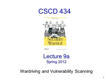 1 CSCD 434 Lecture 9a Spring 2012 Wardriving and Vulnerability Scanning.