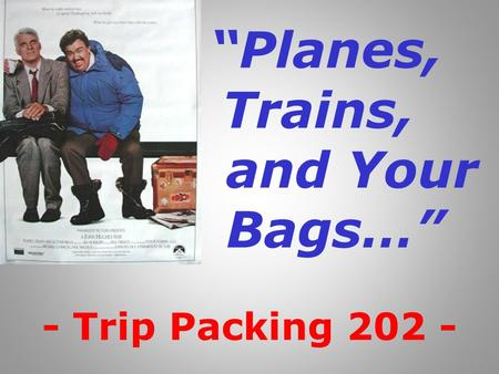 """Planes, Trains, and Your Bags…"" - Trip Packing 202 -"