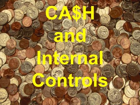 CA$H and Internal Controls. Internal Control consists of... all the related methods and measures adopted within a business to: –safeguard its assets Employee.