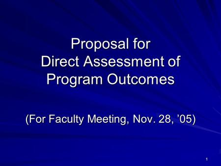 1 Proposal for Direct Assessment of Program Outcomes (For Faculty Meeting, Nov. 28, '05)
