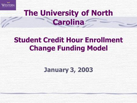 The University of North Carolina Student Credit Hour Enrollment Change Funding Model January 3, 2003.