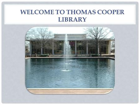 WELCOME TO THOMAS COOPER LIBRARY. HELLO NEIGHBOR.
