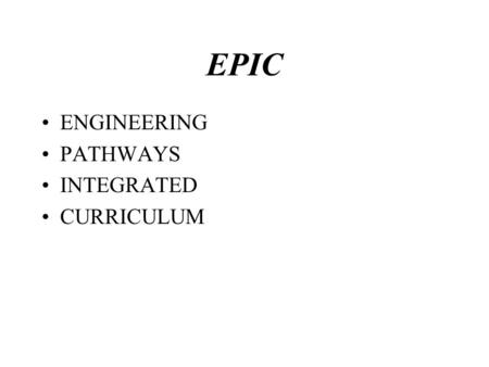 EPIC ENGINEERING PATHWAYS INTEGRATED CURRICULUM. W. P. DAVIDSON HIGH SCHOOL ENGINEERING PATHWAY INTEGRATED CURRICULUM (EPIC) Offering students an EPIC.