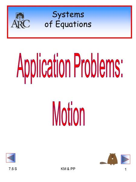 7.5 SKM & PP 1 Systems of Equations. 7.5 SKM & PP 2 Word Problem Basics IDENTIFY your VARIABLES Write a COMPLETE SYSTEM Algebraically SOLVE the SYSTEM.