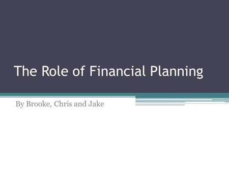 The Role of Financial Planning By Brooke, Chris and Jake.