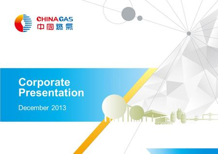 Corporate Presentation December 2013. 2 China Gas Overview Natural Gas Services Operator Operates in 208 city concessions (including 11 city concessions.