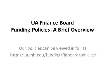 UA Finance Board Funding Policies- A Brief Overview Our policies can be viewed in full at: