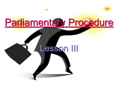 Parliamentary Procedure Lesson III. Motions Bring business (Topics) to the assembly in an orderly manner. Types of motions: Main Motions, Subsidiary,