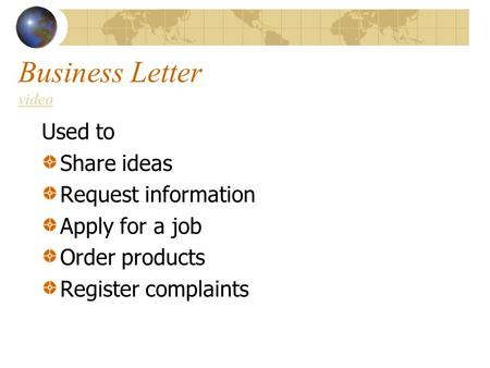 Business Letter video video Used to Share ideas Request information Apply for a job Order products Register complaints.